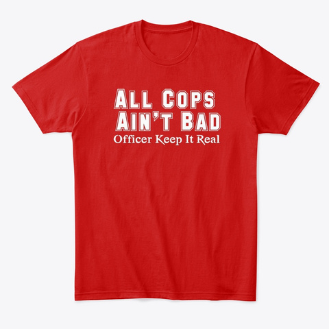 All Cops Ain't Bad Apparel Classic Red T-Shirt Front