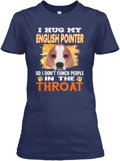 I Hug My English Pointer Throat Navy T-Shirt Front