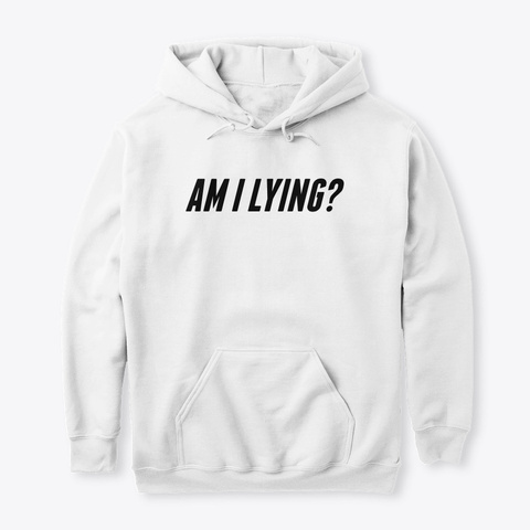 Am I Lying Slogan Apparel White T-Shirt Front