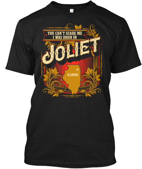 You Cant Scare Me I Was Born In Joliet Illinois Black T-Shirt Front
