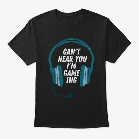 Funny Gamer Gift Headset Can't Hear You  Black T-Shirt Front