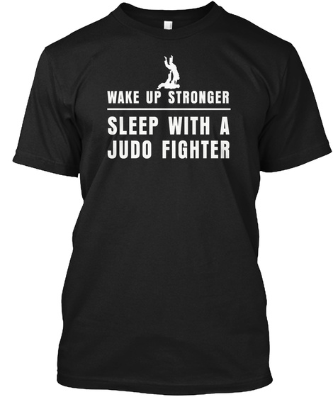 Wake Up Stronger Sleep With A Judo Fighter Black T-Shirt Front