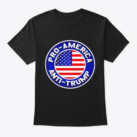Pro America Anti Trump T Shirt Black T-Shirt Front