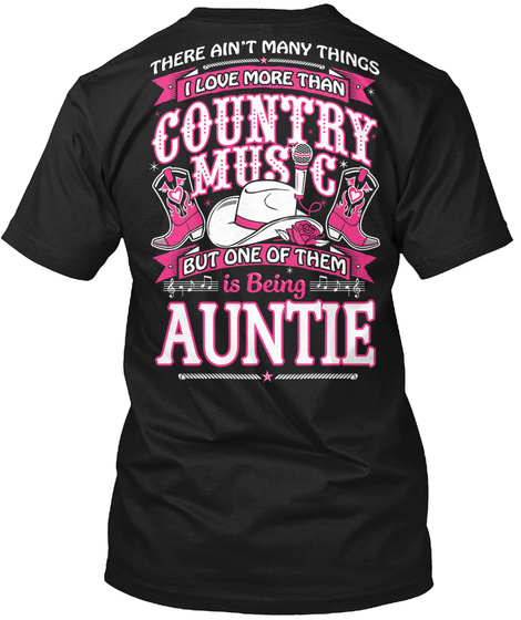 There Ain't Many Things I Love More Than Country Music But One Of Them Is Being Auntie Black T-Shirt Back