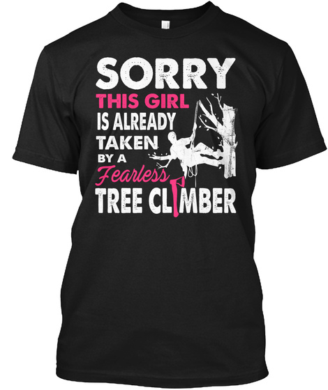 Sorry This Girl Is Already Taken By A Fearless Tree Climber Black T-Shirt Front