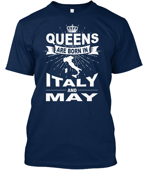 Queens Are Born In Italy And May Navy T-Shirt Front