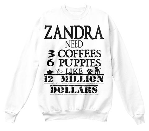 Zandra Need 3 Coffees 6 Puppies Like 12 Million Dollars White T-Shirt Front