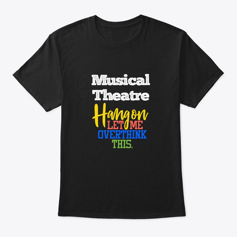 [Theatre] Musical Theatre   Hang On Black T-Shirt Front