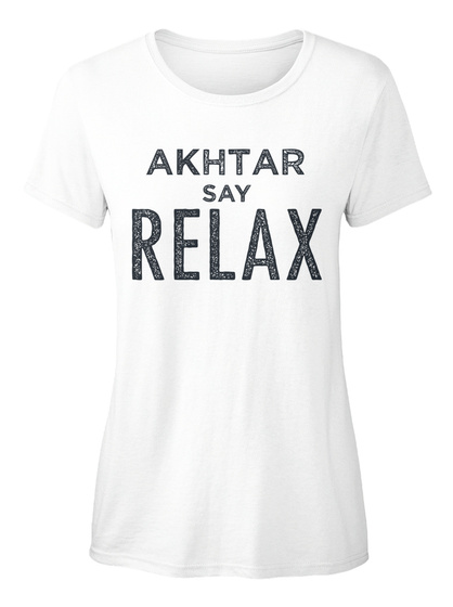 Akhtar Say Relax! White T-Shirt Front