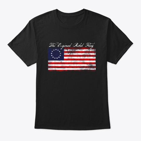Betsy Ross Original Rebel Usa American Black T-Shirt Front
