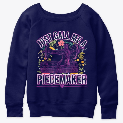 Just Call Me A Piecemaker Funny Quilting Navy  T-Shirt Front
