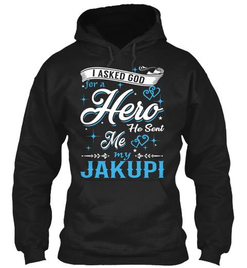 I Asked God For A Hero. He Sent Me Jakupi Black Sweatshirt Front