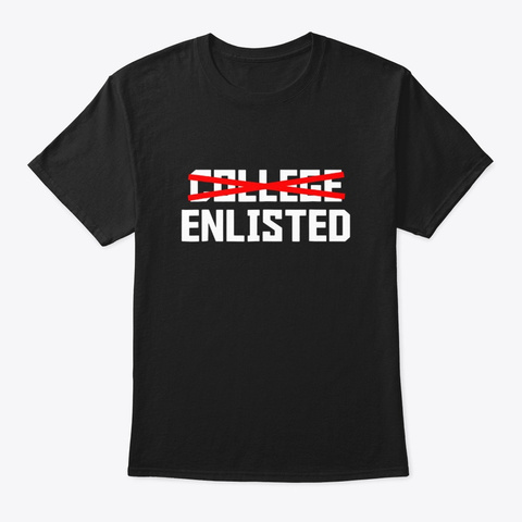 College Enlisted T Shirt Funny Veteran Black T-Shirt Front