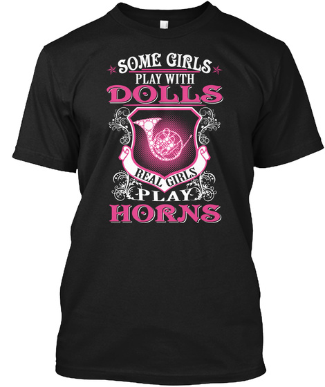 Some Girls Play With Dolls Real Girls Play Horns Black T-Shirt Front