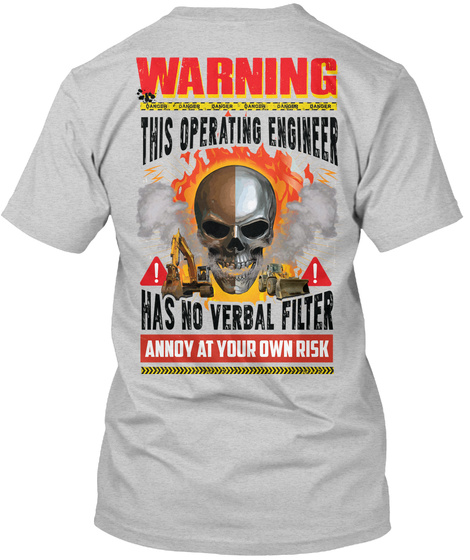 Warning This Operating Engineer Has No Verbal Filter Annoy At Your Own Risk Light Steel T-Shirt Back