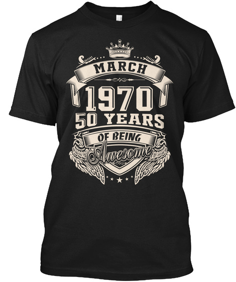 March 1970 50 Years Of Being Awesome Black T-Shirt Front