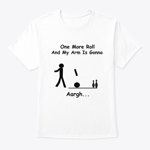 One More  Roll Funny Bowling Shirt White T-Shirt Front