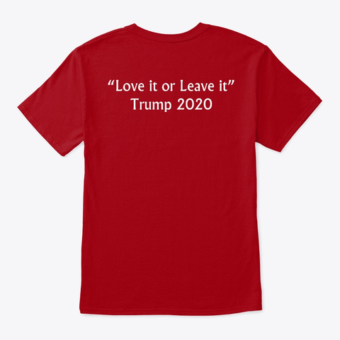 Love It Or Leave It Trump 2020 T Shirts Deep Red T-Shirt Back