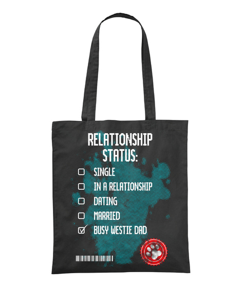Relationship Status: Single In A Relationship Dating Married Busy Westie Dad Black T-Shirt Front