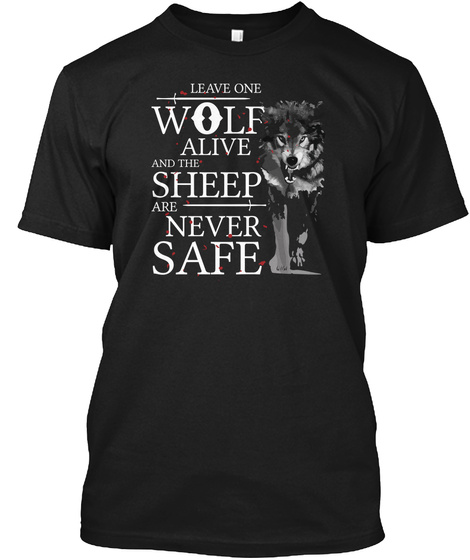 Leave One Wolf Alive And Sheep Tshirt Black T-Shirt Front