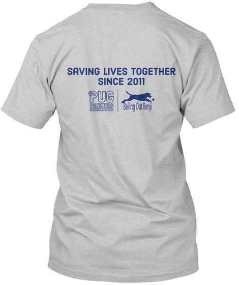 Saving Lives Together Since 2011 Pug Partners Bailing Out Benji Light Steel T-Shirt Back