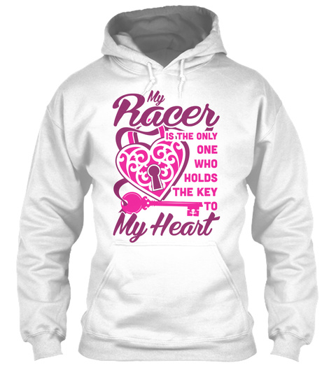 My Racer Is The Only One Who Holds The Key To My Heart  White T-Shirt Front