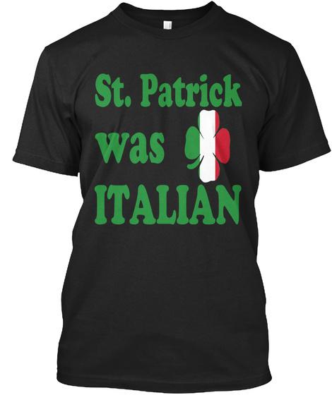 St. Patrick Was Italian Tshirt Black T-Shirt Front