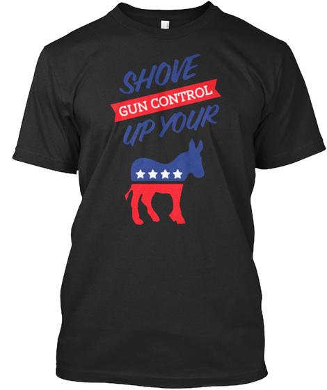 Shove Gun Control.. T Shirt Black T-Shirt Front