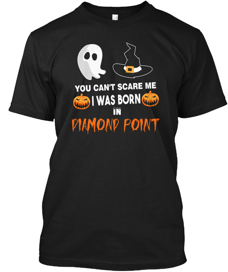 You Cant Scare Me. I Was Born In Diamond Point Ny Black T-Shirt Front