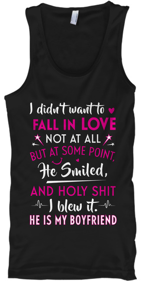 I Didn't Want To Fall In Love Not At All But At Some Point He Smiled And Holy Shit I Blew It He Is My Boyfriend Black T-Shirt Front