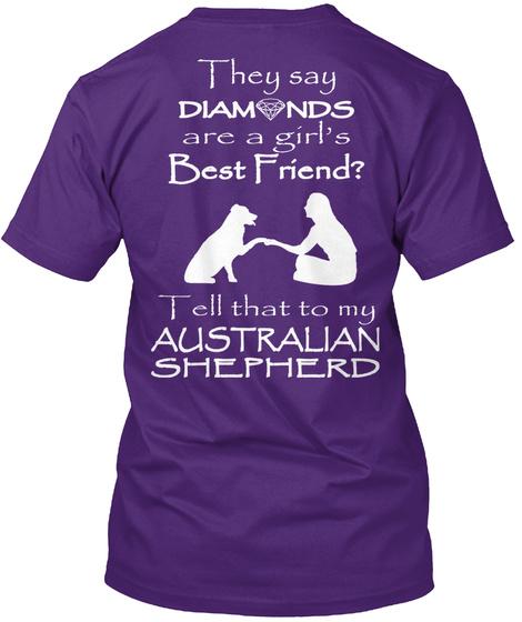 They Say Diamonds Are A Girl's Best Friend? Tell That To My Australian Shepherd Purple Camiseta Back