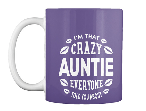 Im That Crazy Auntie Everyone Told You About Purple T-Shirt Front