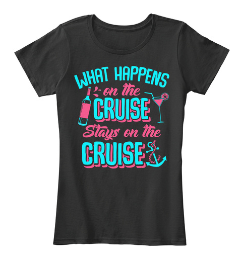 What Happens On The Cruise Stays On The Cruise Black T-Shirt Front