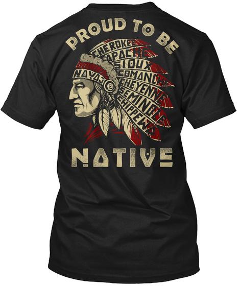 Proud To Be Cherokee Apache Sioux Comanche Cheyenne Seminole Chippewa Native Black T-Shirt Back