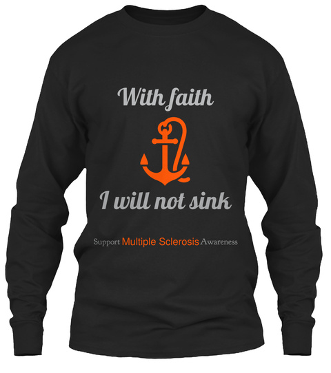With Faith I Will Not Sink Support Multiple Sclerosis Awareness  Black Long Sleeve T-Shirt Front