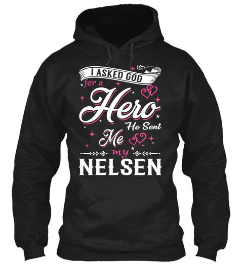 I Asked God For A Hero. He Sent Me Nelsen Black T-Shirt Front