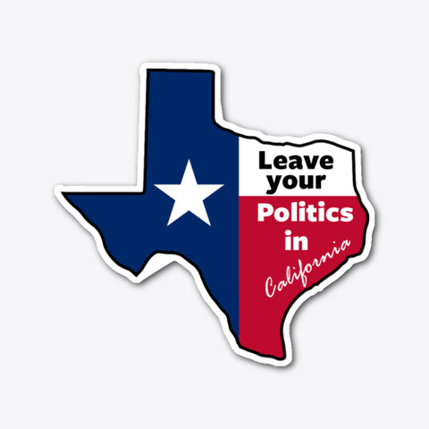 Leave Your Politics In California Texas Standard T-Shirt Front