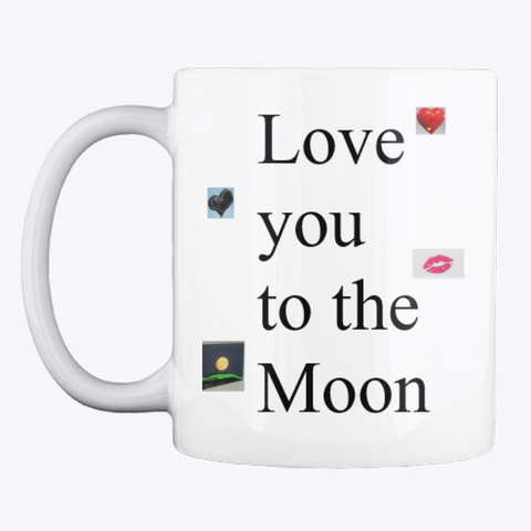 Love You To The Moon And Back! White Mug Front