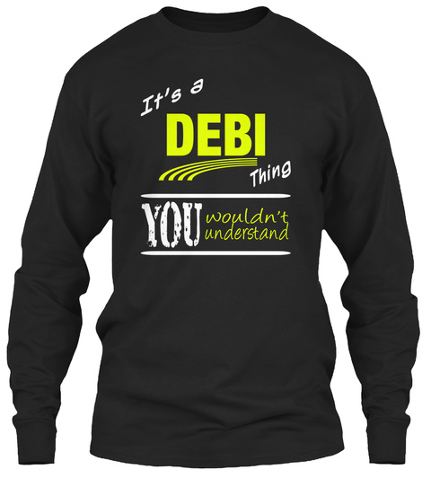 It's A Debi Thing You Wouldn't Understand Black T-Shirt Front