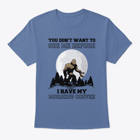 Don't Want To See Me Before Coffee Denim Blue T-Shirt Front