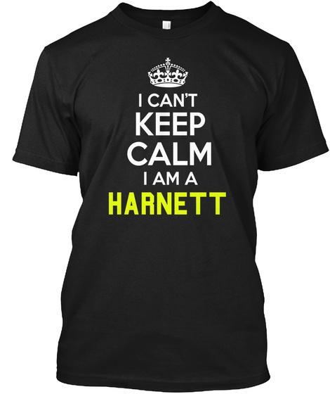 I Can't Keep Calm Iam A Harnett Black T-Shirt Front