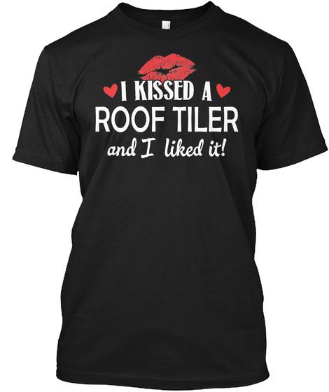 I Kissed A Roof Tiler Married Dating Gift Black T-Shirt Front
