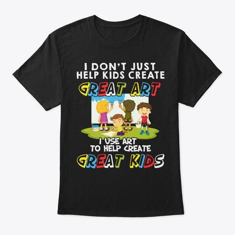 Art Teacher Gift Use Art To Help Create Black T-Shirt Front