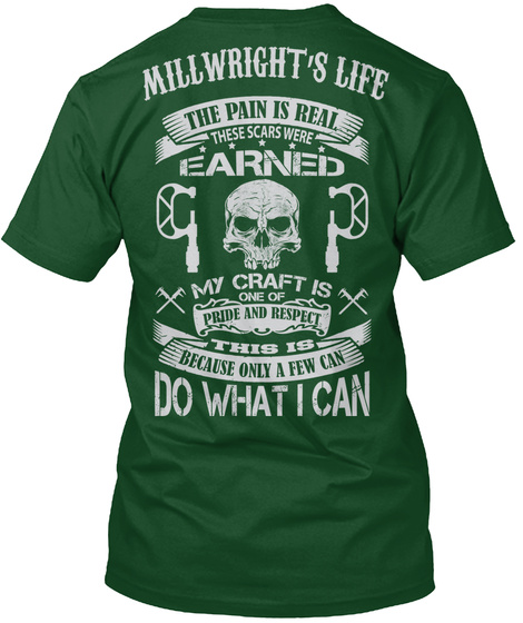 Millwright's Life The Pain Is Real  These Scars Were Earned My Craft Is One Of Pride And Respect This Is Because... Deep Forest T-Shirt Back