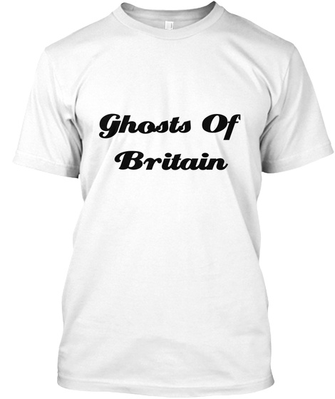 Ghosts Of Britain White T-Shirt Front