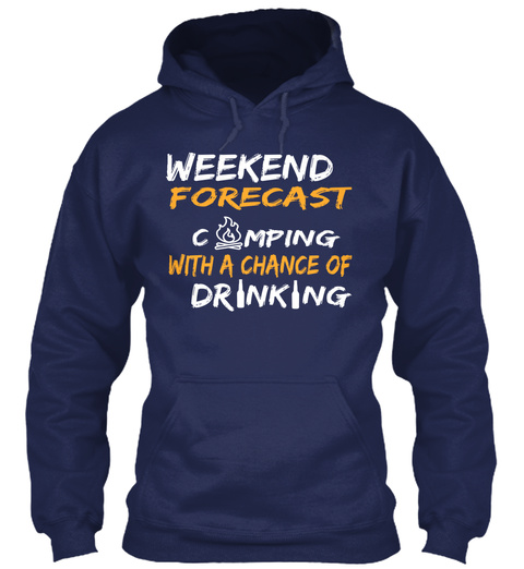 cd10b0c81 Weekend Forecast Camping With A Chance Of Drinking Navy Sweatshirt Front