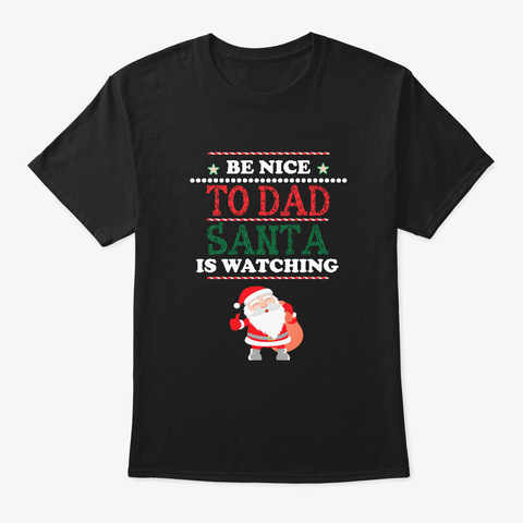 Be Nice To Dad Is Watching Funny Holiday Black T-Shirt Front