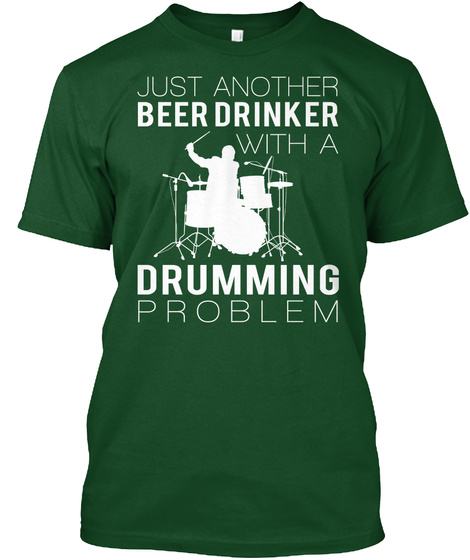 Just Another Beer Drinker With A Drumming Problem Deep Forest T-Shirt Front