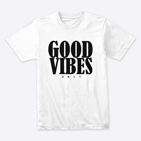 Good Vibes Only White T-Shirt Front