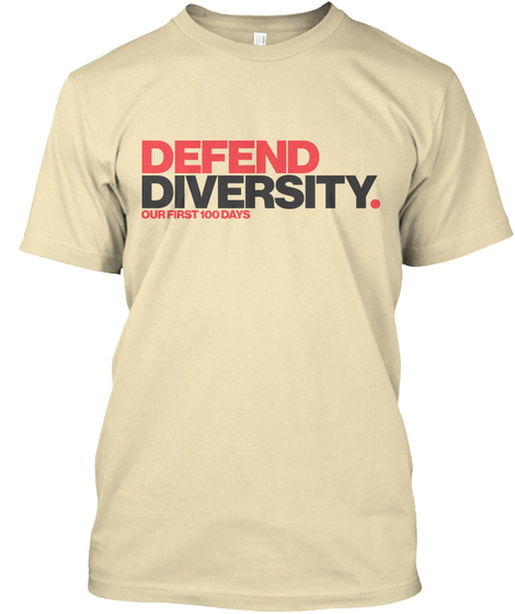 Defend Diversity Our First 100 Days Cream T-Shirt Front